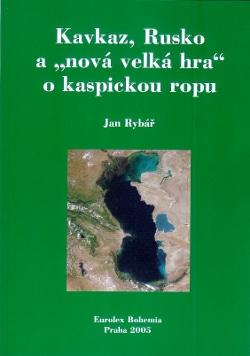 """Kavkaz, Rusko a """"nová Velká hra"""" o kaspickou ropu, Jan Rybář"""